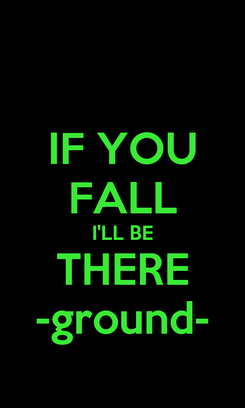 Poster: IF YOU FALL I'LL BE THERE -ground-