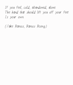 Poster: If you feel, cold, abandoned, alone. The hand that should lift you off your feet Is your own  (Jake Ramos, Ramos Rising)