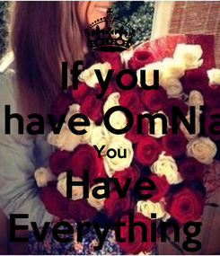 Poster: If you  have OmNia You Have Everything