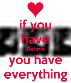 Poster: if you have Rahma you have everything