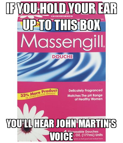 Poster: IF YOU HOLD YOUR EAR UP TO THIS BOX YOU'LL HEAR JOHN MARTIN'S VOICE