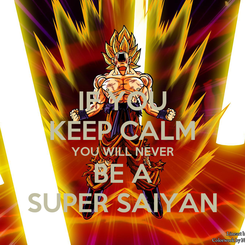 Poster: IF YOU KEEP CALM YOU WILL NEVER BE A SUPER SAIYAN