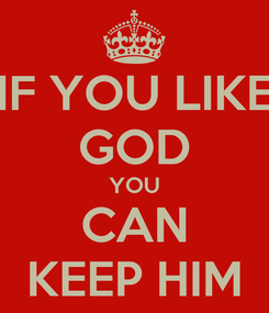 Poster: IF YOU LIKE GOD YOU CAN KEEP HIM