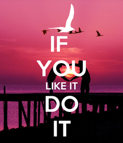 Poster: IF  YOU LIKE IT DO IT
