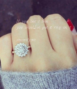 Poster: If you like it then you should've put a ring on it  sincerely,me