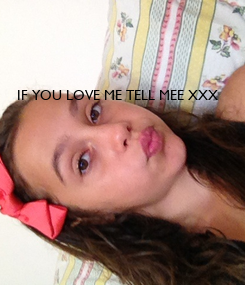 Poster:        IF YOU LOVE ME TELL MEE XXX
