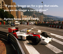 """Poster: """"If you no longer go for a gap that exists,  you are no longer a racing driver""""  Ayrton Senna (1960-1994)"""