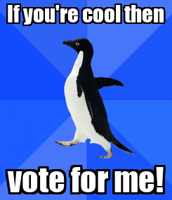 Poster: If you're cool then vote for me!
