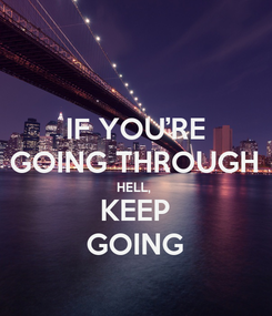 Poster: IF YOU'RE GOING THROUGH HELL,  KEEP GOING