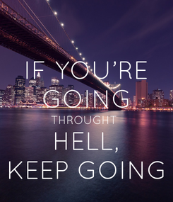 Poster: IF YOU'RE GOING THROUGHT  HELL, KEEP GOING