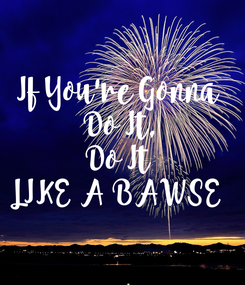 Poster: If You're Gonna  Do It, Do It LIKE A BAWSE
