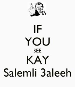 Poster: IF YOU SEE KAY Salemli 3aleeh