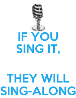 Poster: IF YOU SING IT,  THEY WILL SING-ALONG