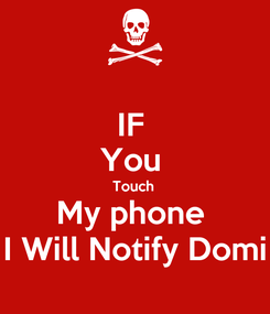 Poster: IF  You  Touch  My phone  I Will Notify Domi