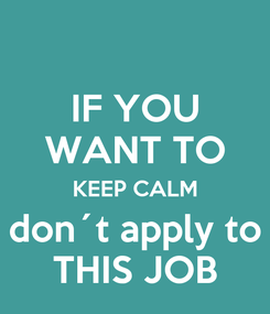 Poster: IF YOU WANT TO KEEP CALM don´t apply to THIS JOB