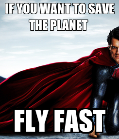Poster: IF YOU WANT TO SAVE THE PLANET  FLY FAST