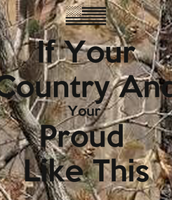 Poster: If Your Country And Your  Proud  Like This