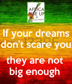Poster: If your dreams don't scare you  they are not  big enough