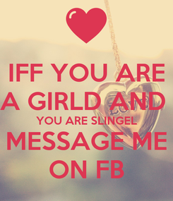 Poster: IFF YOU ARE A GIRLD AND  YOU ARE SLINGEL MESSAGE ME ON FB