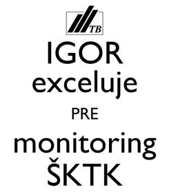Poster: IGOR exceluje PRE monitoring ŠKTK