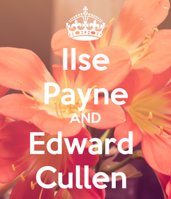 Poster: IIse Payne AND Edward  Cullen