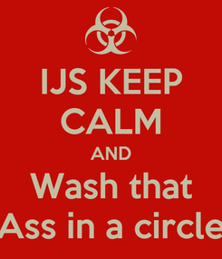 Poster: IJS KEEP CALM AND Wash that Ass in a circle