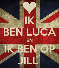 Poster: IK BEN LUCA EN IK BEN OP JILL