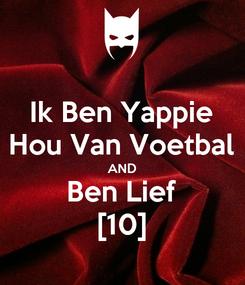 Poster: Ik Ben Yappie Hou Van Voetbal AND Ben Lief [10]