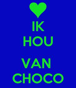 Poster: IK HOU  VAN  CHOCO