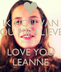 Poster: IK HOU VAN JOU MIJN LIEVE ENGELTJE LOVE YOU LEANNE