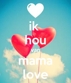 Poster: ik  hou van mama love