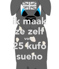 Poster: ik maak ze zelf voor  25 kufo sueno