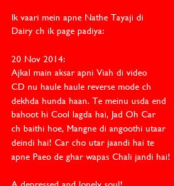 Poster: Ik vaari mein apne Nathe Tayaji di  Dairy ch ik page padiya:  20 Nov 2014: Ajkal main aksar apni Viah di video  CD nu haule haule reverse mode ch  dekhda hunda haan.