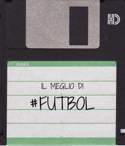 Poster:   IL MEGLIO DI #FUTBOL