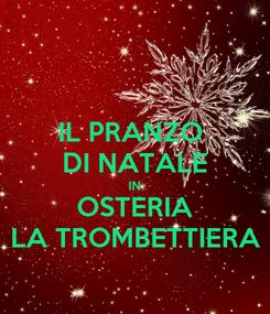 Poster: IL PRANZO  DI NATALE IN OSTERIA LA TROMBETTIERA