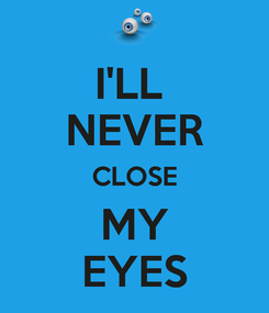 Poster: I'LL  NEVER CLOSE MY EYES