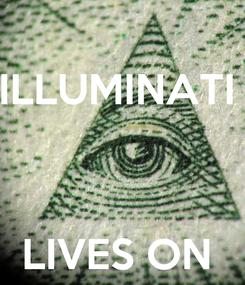Poster: ILLUMINATI     LIVES ON