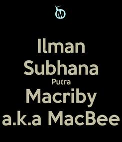 Poster: Ilman Subhana Putra Macriby a.k.a MacBee