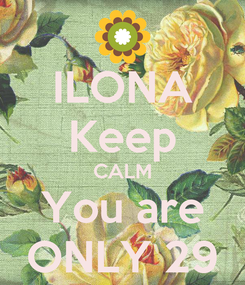 Poster: ILONA Keep CALM You are ONLY 29