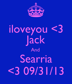 Poster: iloveyou <3 Jack And  Searria <3 09/31/13