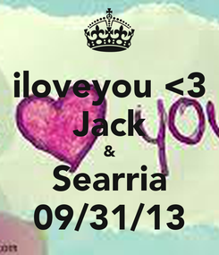 Poster: iloveyou <3 Jack & Searria 09/31/13