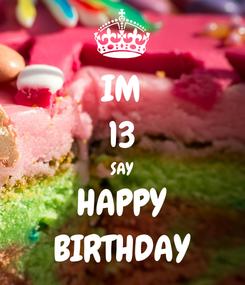 Poster: IM 13 SAY HAPPY BIRTHDAY