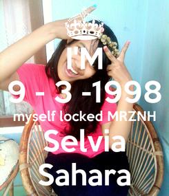 Poster: I'M 9 - 3 -1998 myself locked MRZNH Selvia Sahara