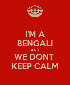 Poster: I'M A BENGALI AND WE DONT  KEEP CALM