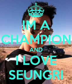 Poster: IM A CHAMPION AND I LOVE SEUNGRI