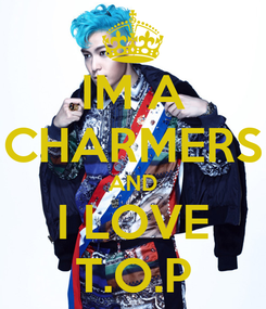 Poster: IM A CHARMERS AND I LOVE T.O.P
