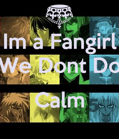 Poster: Im a Fangirl We Dont Do  Calm