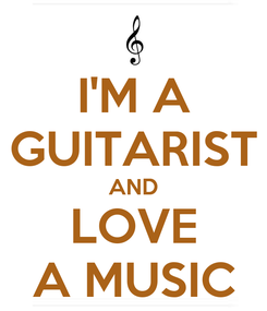 Poster: I'M A GUITARIST AND LOVE A MUSIC