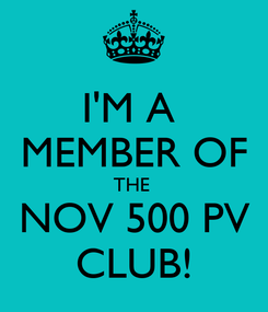 Poster: I'M A  MEMBER OF THE  NOV 500 PV CLUB!