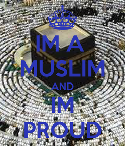 Poster: IM A  MUSLIM AND IM PROUD